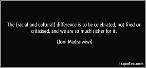 quote-the-racial-and-cultural-difference-is-to-be-celebrated-not-fried-or-criticised-and-we-are-so-joni-madraiwiwi-249050